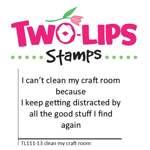 Two-Lips Stamps CLEAN MY CRAFT ROOM Clear Stamp TL111-13 Preview Image