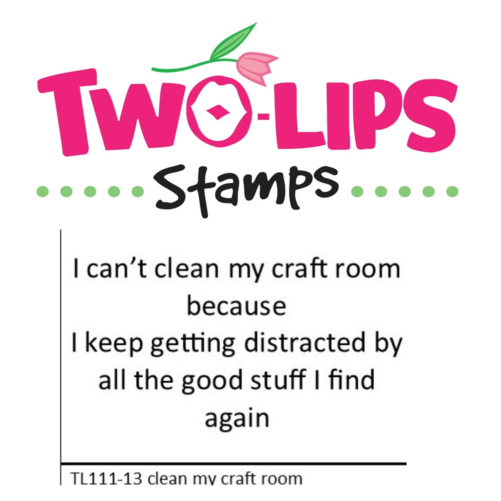 Two-Lips Stamps CLEAN MY CRAFT ROOM Clear Stamp TL111-13 zoom image