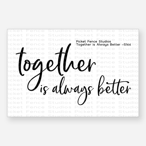 Picket Fence Studios TOGETHER IS ALWAYS BETTER Clear Stamp s144 Preview Image