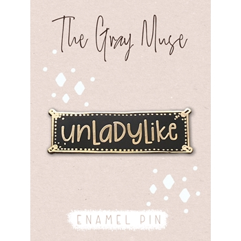 The Gray Muse UNLADYLIKE Enamel Pin tgm-a19-p60