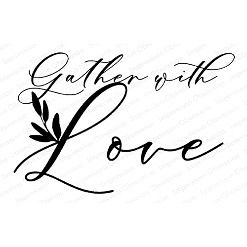 Impression Obsession Cling Stamp GATHER WITH LOVE E20747 Preview Image