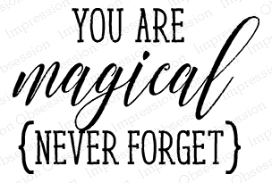 Impression Obsession Cling Stamp YOU ARE MAGICAL C14794