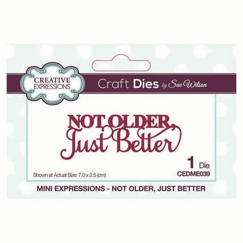 Creative Expressions NOT OLDER, JUST BETTER Sue Wilson Mini Expressions Die cedme039 Preview Image