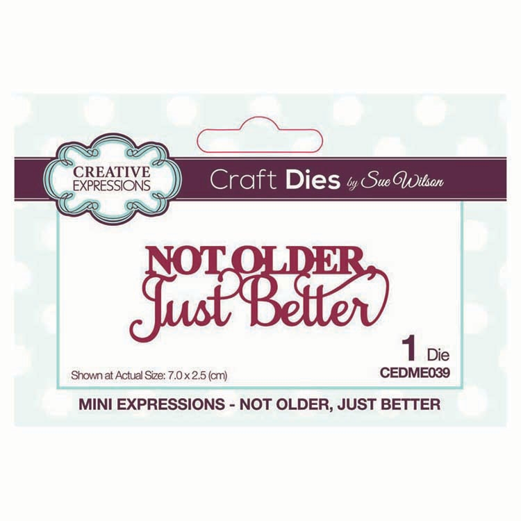 Creative Expressions NOT OLDER, JUST BETTER Sue Wilson Mini Expressions Die cedme039 zoom image
