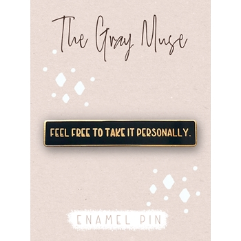 The Gray Muse TAKE IT PERSONALLY Enamel Pin tgm-o19-p79