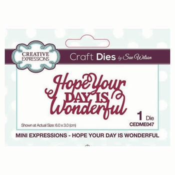 Creative Expressions HOPE YOUR DAY IS WONDERFUL Sue Wilson Mini Expressions Die cedme047