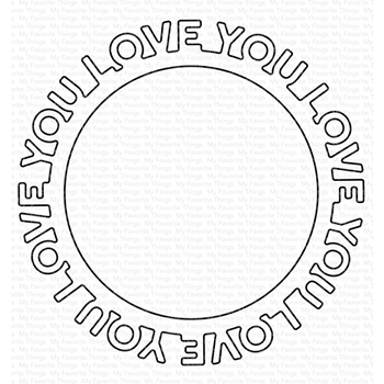 My Favorite Things LOVE YOU CIRCLE FRAME Die-Namics Die MFT1661