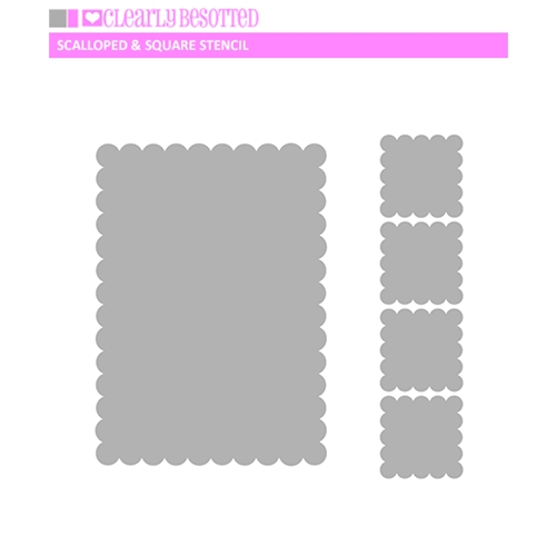 Clearly Besotted SCALLOPED AND SQUARE Stencil  Preview Image
