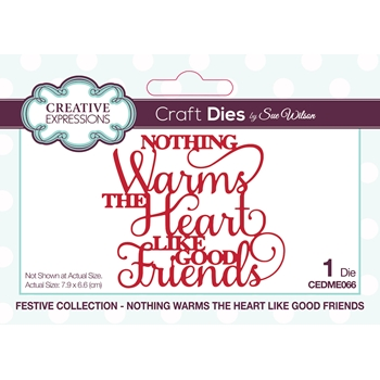Creative Expressions NOTHING WARMS THE HEART LIKE GOOD FRIENDS Sue Wilson Festive Mini Expressions Die cedme066