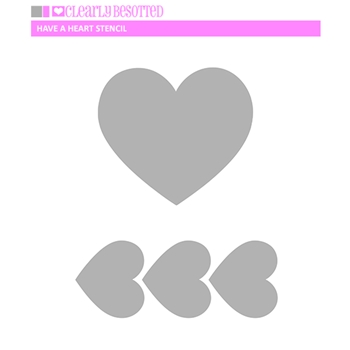 Clearly Besotted HAVE A HEART Stencil