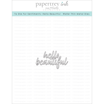 Ink to Paper TO DIE FOR SENTIMENTS HELLO BEAUTIFUL Dies ITP155