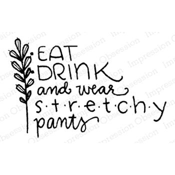 Impression Obsession Cling Stamp EAT DRINK AND STRETCHY PANTS D12277