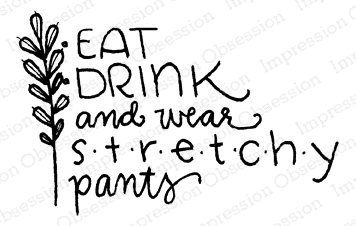 Impression Obsession Cling Stamp EAT DRINK AND STRETCHY PANTS D12277 zoom image