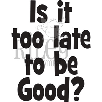 Riley and Company Funny Bones IS IT TOO LATE TO BE GOOD? Cling Rubber Stamp RWD-833
