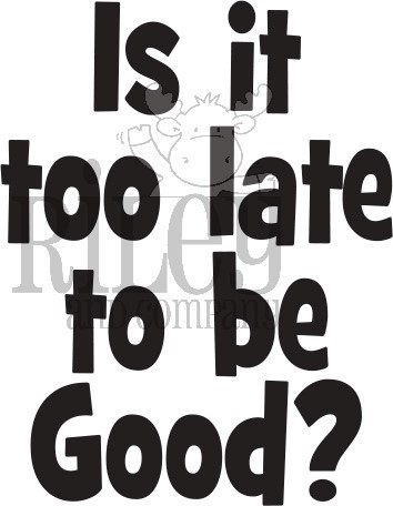 Riley and Company Funny Bones IS IT TOO LATE TO BE GOOD? Cling Rubber Stamp RWD-833 zoom image