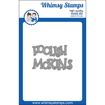 Whimsy Stamps FOOLISH MORTALS Word Dies WSD490