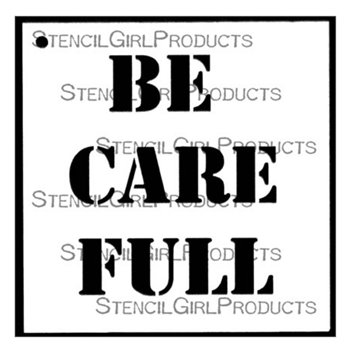 StencilGirl BE CARE FULL 4x4 Stencil m313*