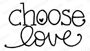 Impression Obsession Cling Stamp CHOOSE LOVE C12327 Preview Image
