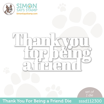 Simon Says Stamp THANK YOU FOR BEING A FRIEND Wafer Die sssd112300 Love You Too