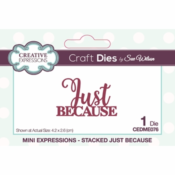 Creative Expressions STACKED JUST BECAUSE Sue Wilson Mini Expressions Die cedme076