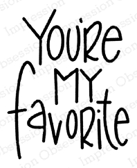 Impression Obsession Cling Stamp YOU'RE MY FAVORITE B21364 zoom image