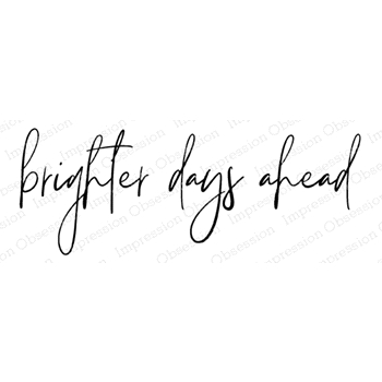 Impression Obsession Cling Stamp BRIGHTER DAYS AHEAD D13982