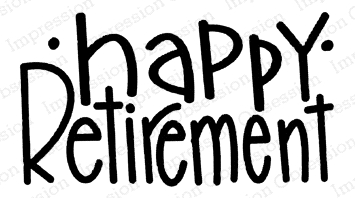Impression Obsession Cling Stamp HAPPY RETIREMENT C21369 Preview Image