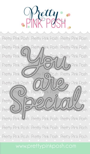 Pretty Pink Posh YOU ARE SPECIAL SCRIPT Die  zoom image