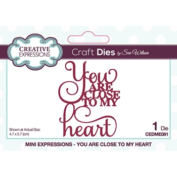 Creative Expressions YOU ARE CLOSE TO MY HEART Sue Wilson Mini Expressions Craft Die cedme081