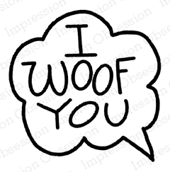 Impression Obsession Cling Stamp I WOOF YOU C21388 zoom image